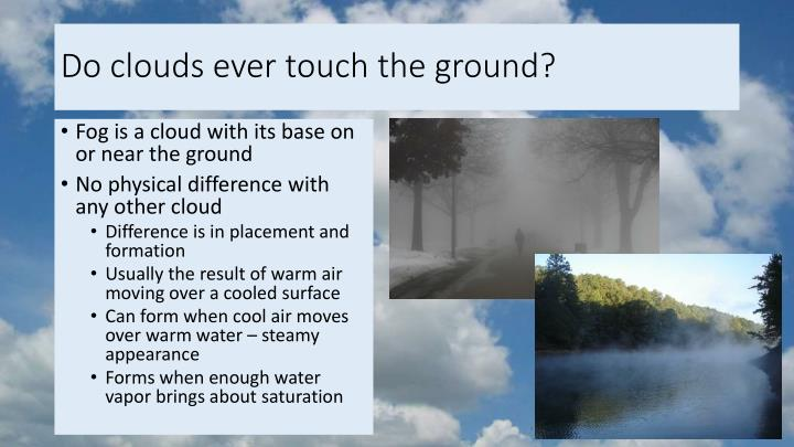 Do clouds ever touch the ground?