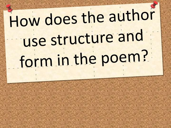 How does the author use structure and form in the poem?