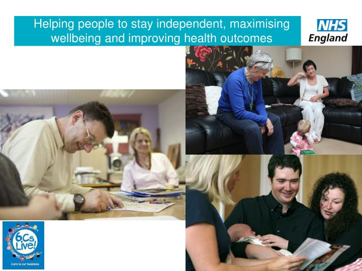 Helping people to stay independent, maximising wellbeing and improving health outcomes
