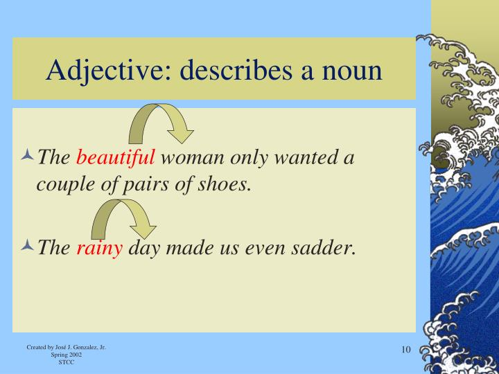 Adjective: describes a noun