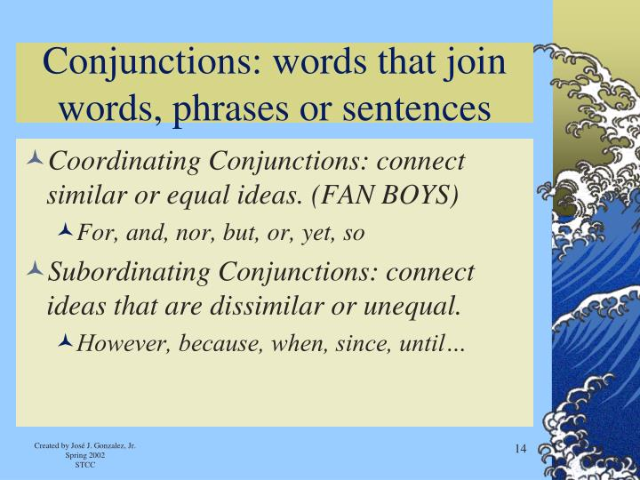 Conjunctions: words that join words, phrases or sentences