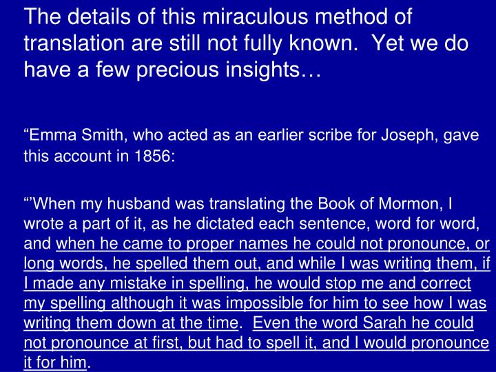 The details of this miraculous method of translation are still not fully known.  Yet we do have a few precious insights…