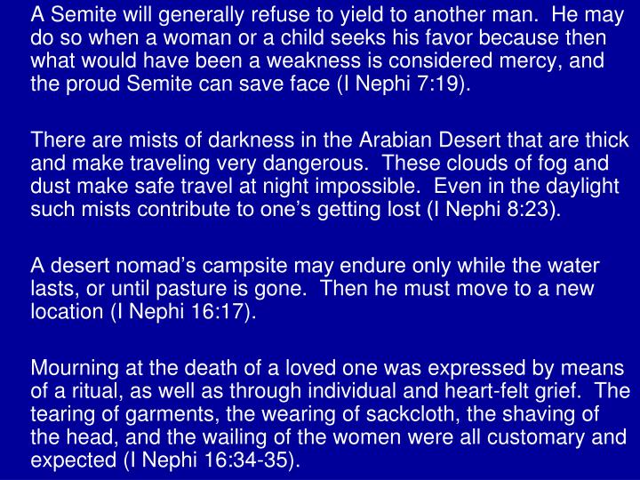A Semite will generally refuse to yield to another man.  He may do so when a woman or a child seeks his favor because then what would have been a weakness is considered mercy, and the proud Semite can save face (I Nephi 7:19).