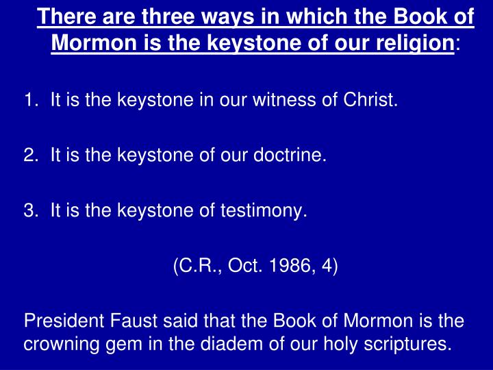 There are three ways in which the Book of Mormon is the keystone of our religion