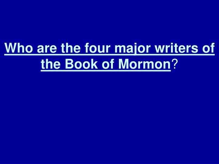 Who are the four major writers of the book of mormon