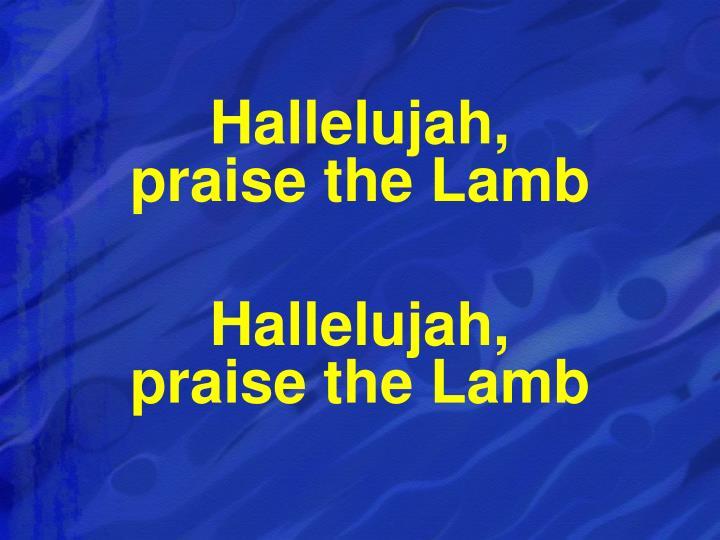 Hallelujah,                          praise the Lamb