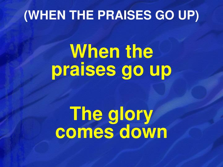 (WHEN THE PRAISES GO UP)