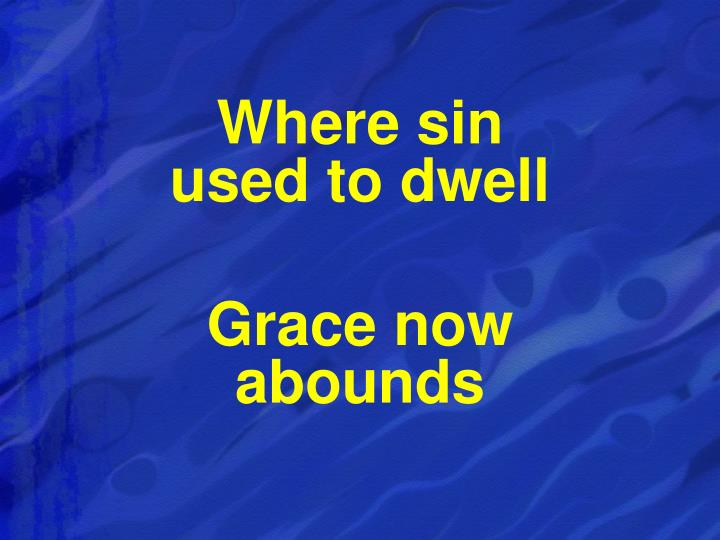 Where sin                          used to dwell