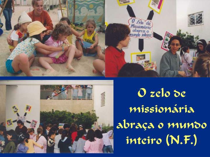 O zelo de missionária abraça o mundo inteiro (N.F.)