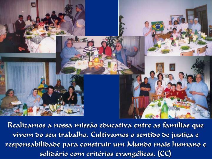 Realizamos a nossa missão educativa entre as famílias que vivem do seu trabalho. Cultivamos o sentido de justiça e responsabilidade para construir um Mundo mais humano e solidário com critérios evangélicos. (CC)