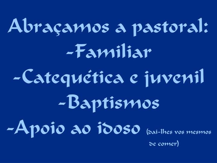 Abraçamos a pastoral:
