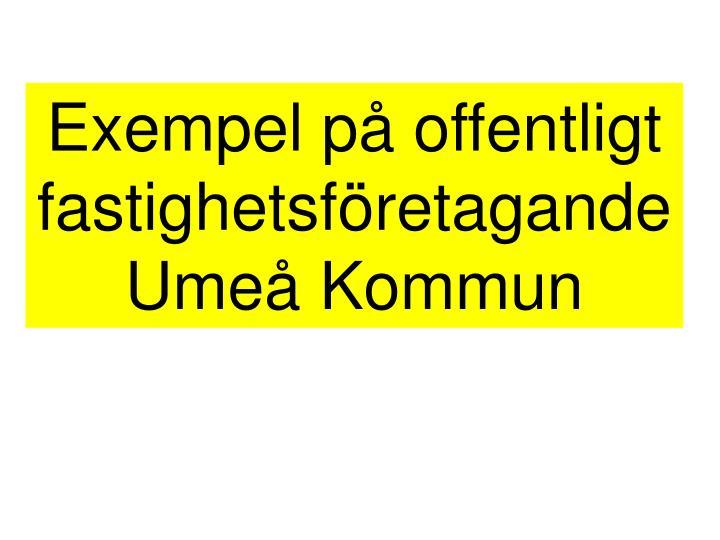 Exempel på offentligt fastighetsföretagande  Umeå Kommun