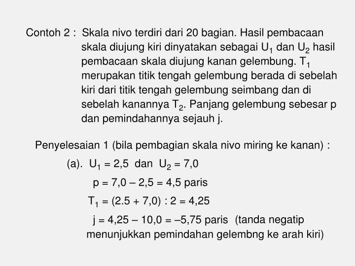 Contoh 2 :  Skala nivo terdiri dari 20 bagian. Hasil pembacaan skala diujung kiri dinyatakan sebagai U
