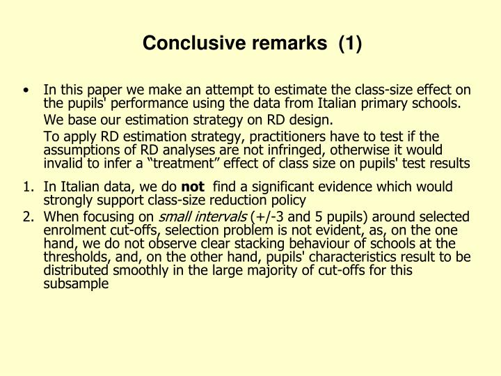 In this paper we make an attempt to estimate the class-size effect on the pupils' performance using the data from Italian primary schools.