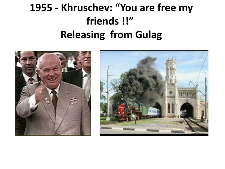 "1955 - Khruschev: ""You are free my friends !!"""