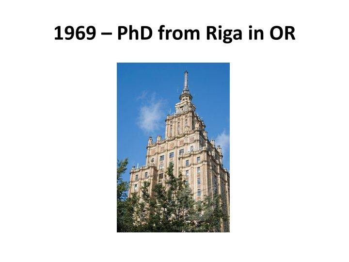 1969 – PhD from Riga in OR
