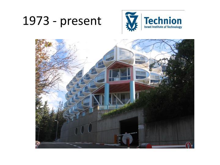 1973 - present