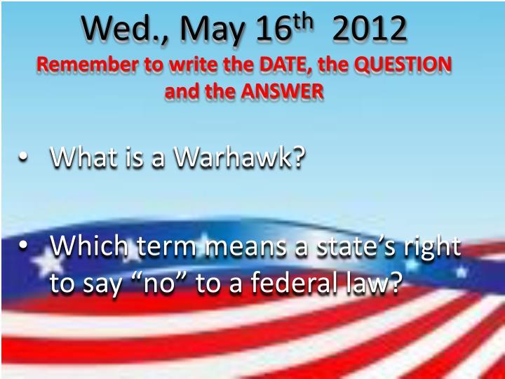 Wed., May 16