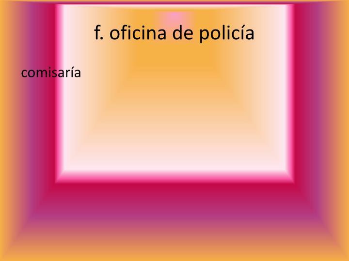 f. oficina de policía