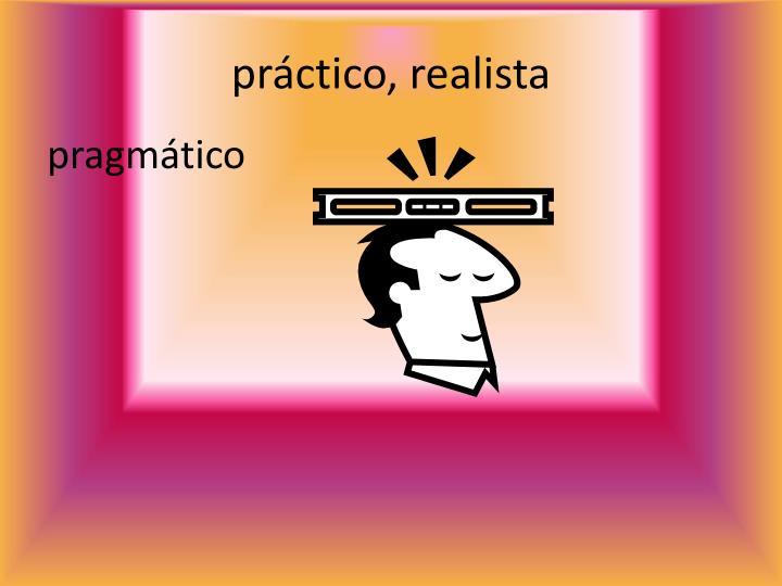 práctico, realista