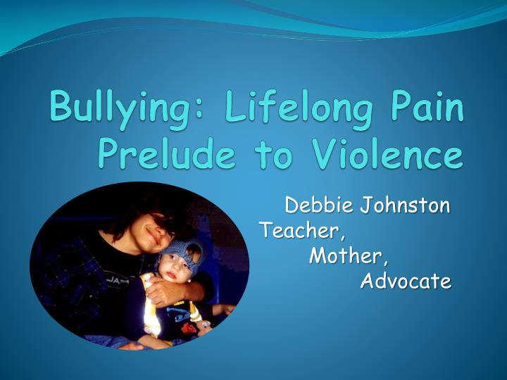 Bullying lifelong pain prelude to violence