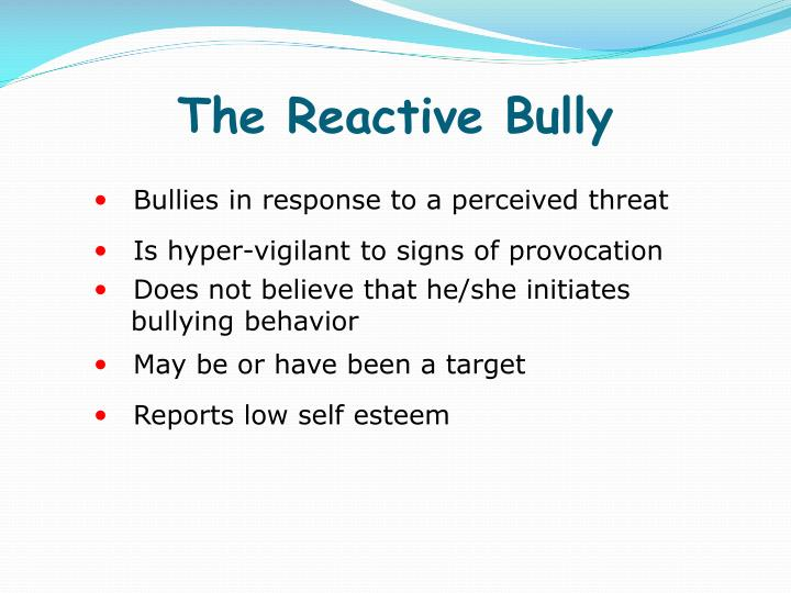 The Reactive Bully