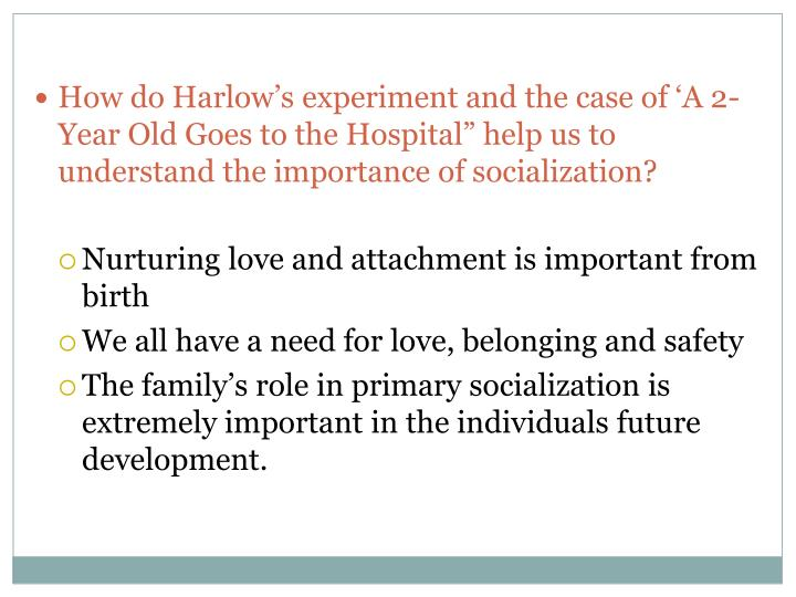 "How do Harlow's experiment and the case of 'A 2-Year Old Goes to the Hospital"" help us to understand the importance of socialization?"