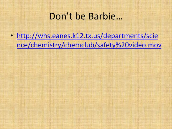 Don't be Barbie…