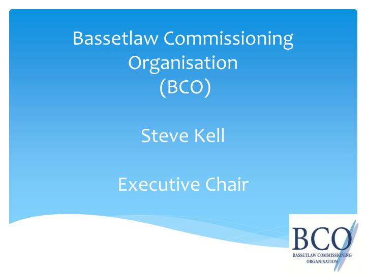 bassetlaw commissioning organisation bco steve kell executive chair