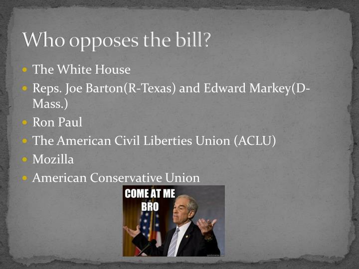 Who opposes the bill?