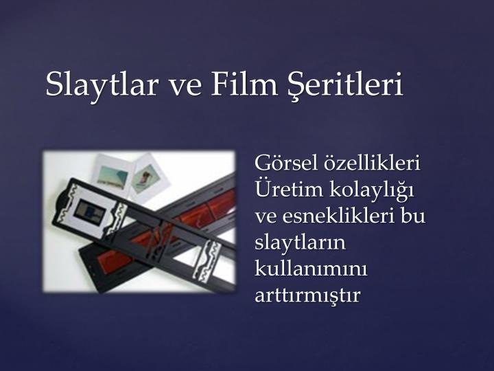 Görsel özellikleri Üretim kolaylığı ve esneklikleri bu slaytların kullanımını arttırmıştır