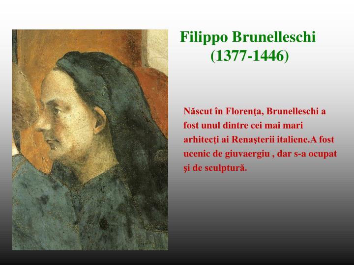 Născut în Florenţa, Brunelleschi a