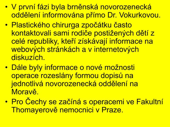 V první fázi byla brněnská novorozenecká oddělení informována přímo Dr. Vokurkovou.