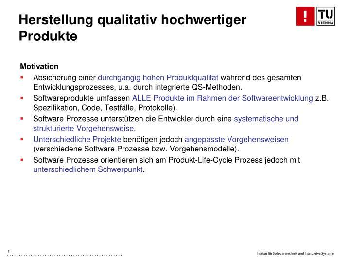 Herstellung qualitativ hochwertiger Produkte