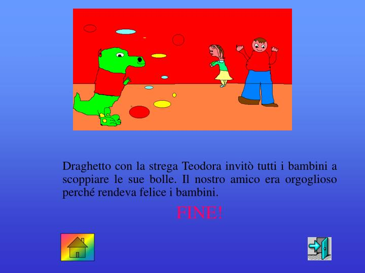 Draghetto con la strega Teodora invit tutti i bambini a scoppiare le sue bolle. Il nostro amico era orgoglioso perch rendeva felice i bambini.