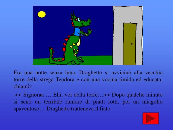 Era una notte senza luna, Draghetto si avvicin alla vecchia torre della strega Teodora e con una vocina timida ed educata, chiam: