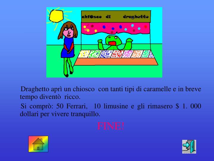 Draghetto apr un chiosco  con tanti tipi di caramelle e in breve tempo divent  ricco.