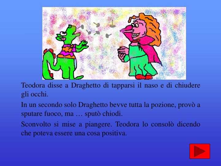 Teodora disse a Draghetto di tapparsi il naso e di chiudere gli occhi.
