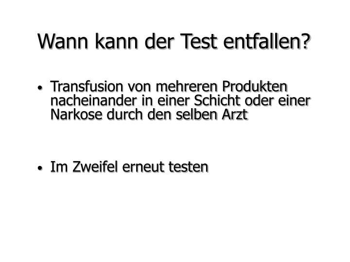 Wann kann der Test entfallen?