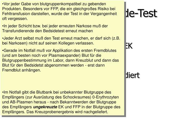 Vor jeder Gabe von blutgruppenkompatibel zu gebenden Produkten. Besonders vor FFP, die ein gleichgroßes Risiko bei Fehltransfusion darstellen, wurde der Test in der Vergangenheit oft vergessen.