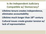 is an independent judiciary compatible w democracy