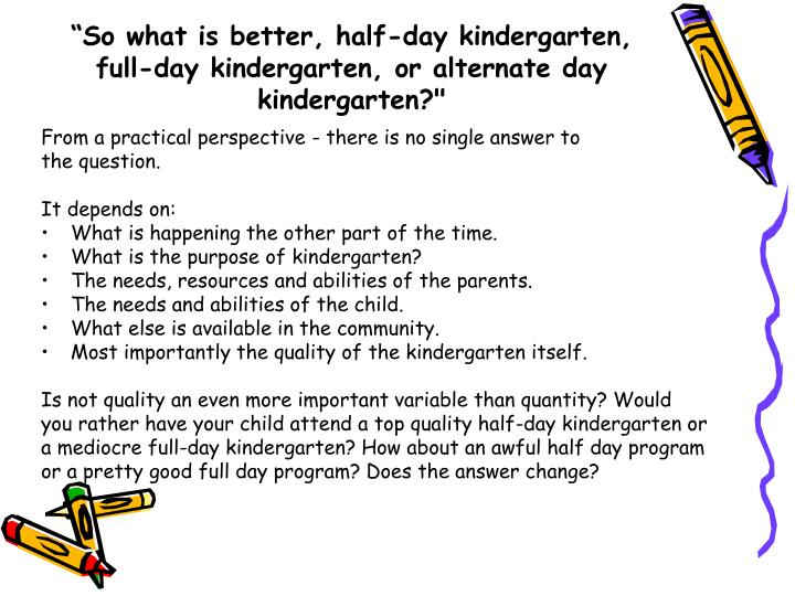 full day vs half day kindergarten essay Evidence regarding full-day kindergarten over half of washington's public school 3 washington state institute for public policy, (2013) benefit-cost.