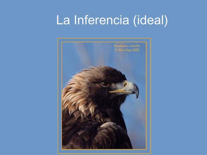 La Inferencia (ideal)