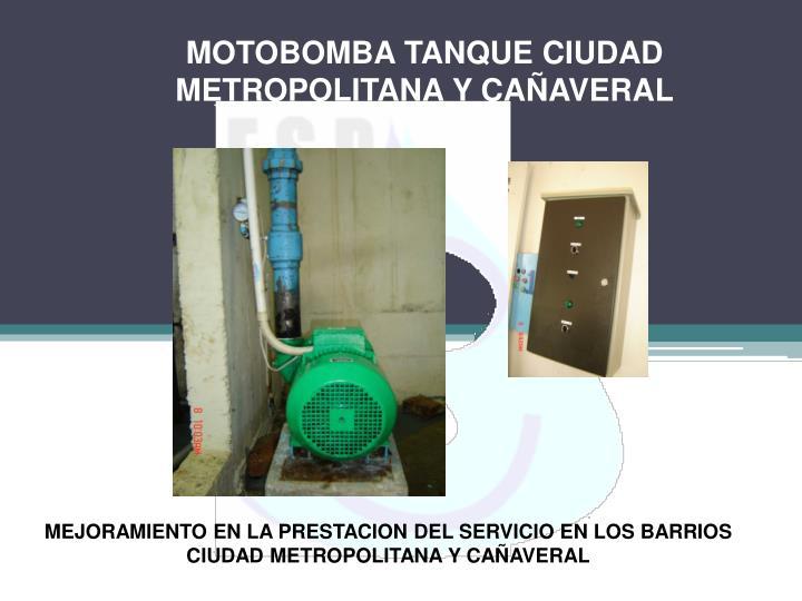MOTOBOMBA TANQUE CIUDAD METROPOLITANA Y CAÑAVERAL