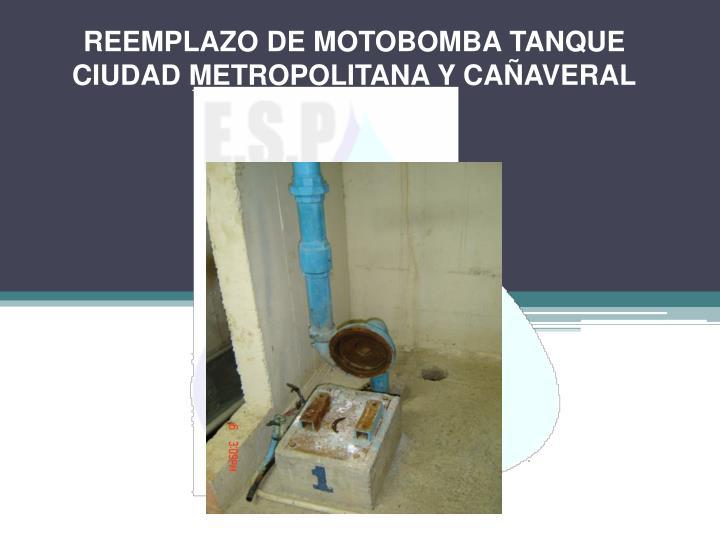 REEMPLAZO DE MOTOBOMBA TANQUE CIUDAD METROPOLITANA Y CAÑAVERAL