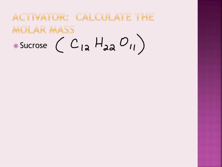 ACTIVATOR:  calculate the molar mass