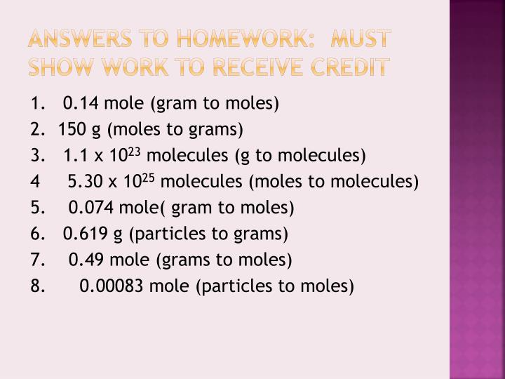 Answers to homework:  must show work to receive credit