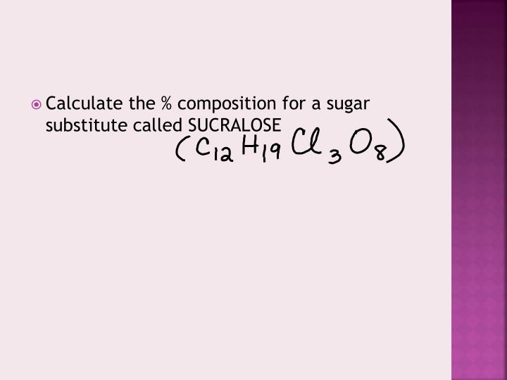 Calculate the % composition for a sugar substitute called SUCRALOSE