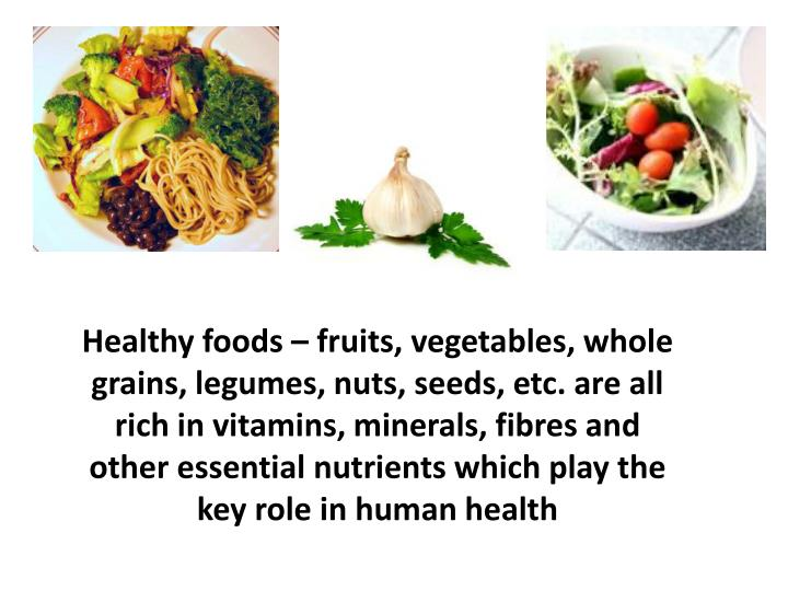 Healthy foods – fruits, vegetables, whole grains, legumes, nuts, seeds, etc. are all rich in vitamins, minerals,