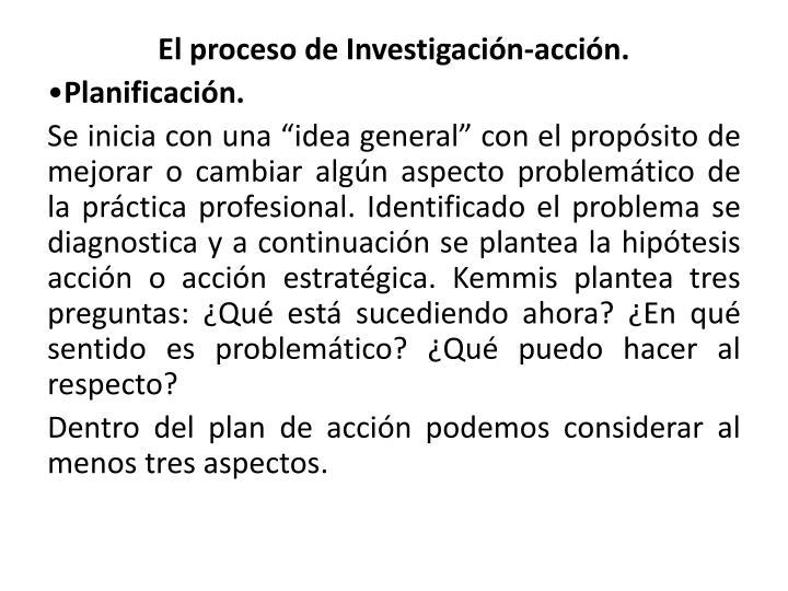El proceso de Investigación-acción.